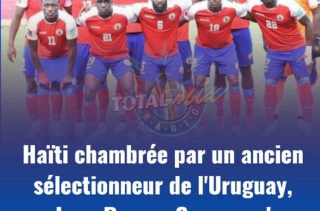 HAÏTI CHAHUTÉE PAR UN ENTRAÎNEUR DE L'URUGUAY